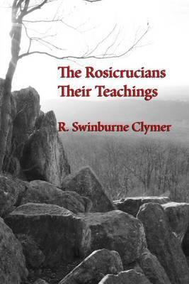 The Rosicrucians; Their Teachings