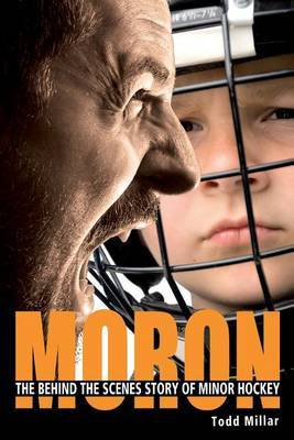 Moron: The Behind the Scenes Story of Minor Hockey