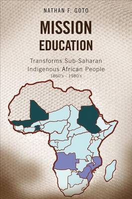 Mission Education: Transforms Sub-Saharan Indigenous African People, 1860's-1980's