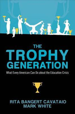 The Trophy Generation: What Every American Can Do about the Education Crisis