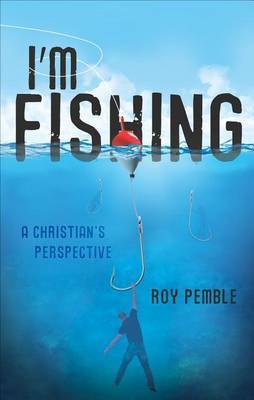 I'm Fishing: A Christian's Perspective