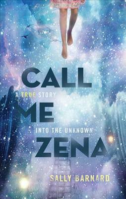 Call Me Zena: A True Story Into the Unknown