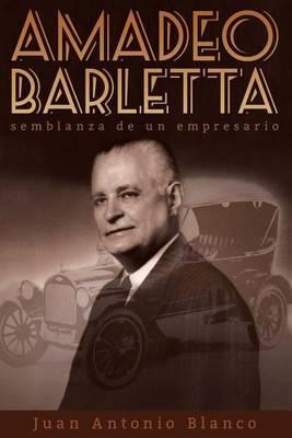 Amadeo Barletta, Semblanza de Un Empresario