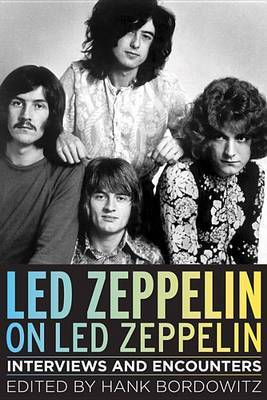 Led Zeppelin on Led Zeppelin: Interviews and Encounters