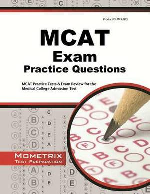 MCAT Exam Practice Questions: MCAT Practice Tests & Exam Review for the Medical College Admission Test