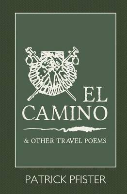 El Camino: And Other Travel Poems