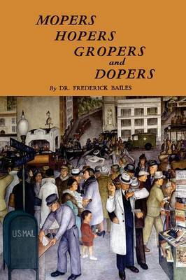 Mopers, Hopers, Gropers, and Dopers