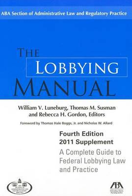 The Lobbying Manual: A Complete Guide to Federal Lobbying Law and Practice 2011 Supplement