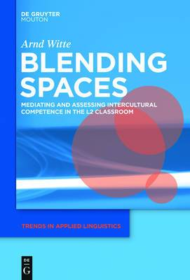 Blending Spaces: Mediating and Assessing Intercultural Competence in the L2 Classroom