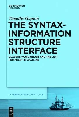 The Syntax-Information Structure Interface: Clausal Word Order and the Left Periphery in Galician