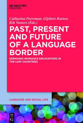 Past, Present and Future of a Language Border: Germanic-Romance Encounters in the Low Countries