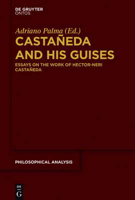 Castaneda and His Guises: Essays on the Work of Hector-Neri Castaneda
