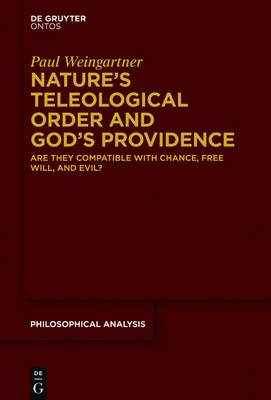 Nature's Teleological Order and God's Providence: Are They Compatible with Chance, Free Will, and Evil?