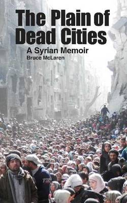 Plain of Dead Cities: A Syrian Memoir