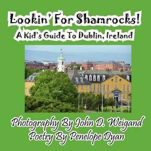 Lookin' for Shamrocks! a Kid's Guide to Dublin, Ireland
