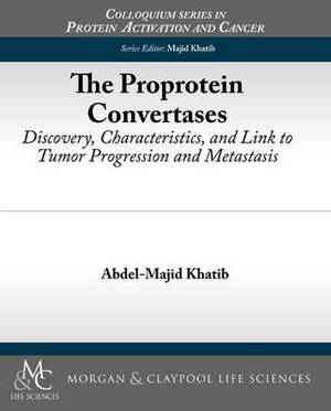 The Proprotein Convertases: Discovery, Characteristics, and Link to Tumor Progression and Metastasis