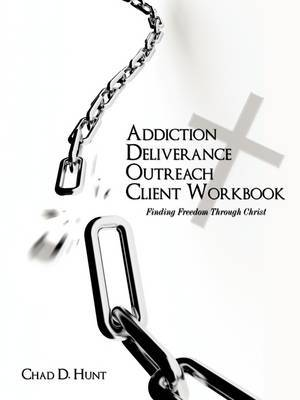 Addiction Deliverance Outreach Client Workbook: Finding Freedom Through Christ