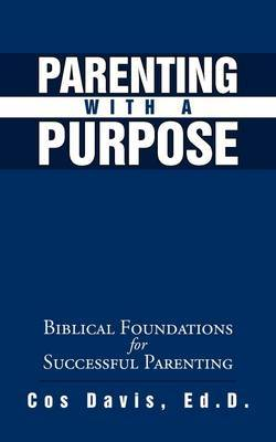 Parenting with a Purpose: Biblical Foundations for Successful Parenting