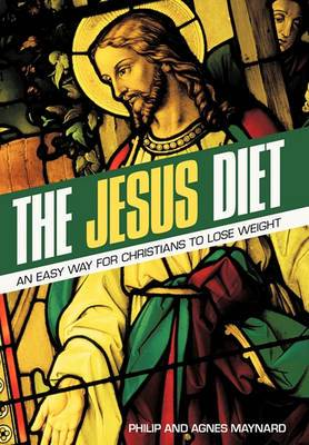 The Jesus Diet: An Easy Way for Christians to Lose Weight