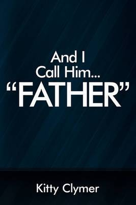 And I Call Him... Father