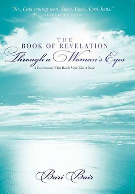 The Book of Revelation Through a Woman's Eyes: A Commentary That Reads More Like a Novel