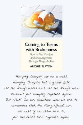 Coming to Terms with Brokenness: How to Find Comfort and Encouragement Through Things Broken