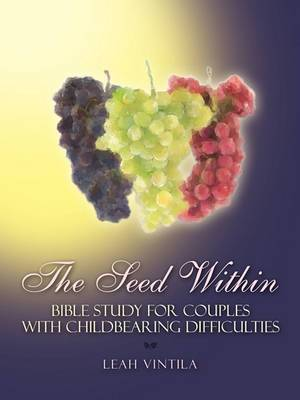 The Seed Within: Bible Study for Couples with Childbearing Difficulties
