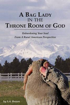 A Bag Lady in the Throne Room of God: Unburdening Your Soul from a Rural American Perspective