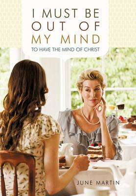 I Must Be Out of My Mind: To Have the Mind of Christ