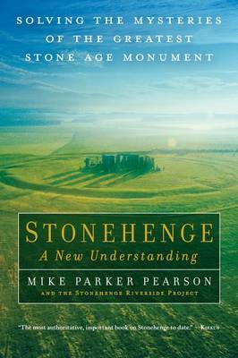 Stonehenge, a New Understanding: Solving the Mysteries of the Greatest Stone Age Monument