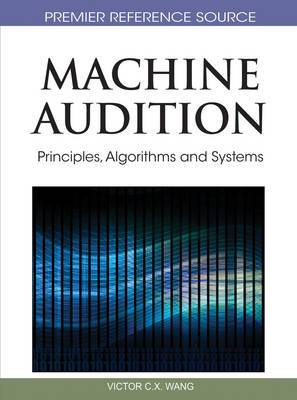 Machine Audition: Principles, Algorithms and Systems