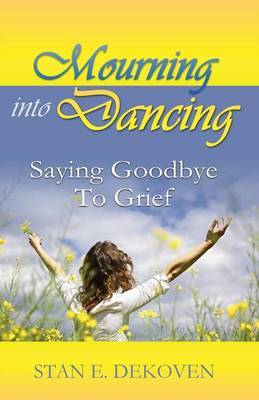 Mourning to Dancing: Saying Goodbye to Grief