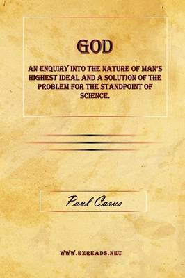 God - An Enquiry Into the Nature of Man's Highest Ideal and a Solution of the Problem for the Standpoint of Science.