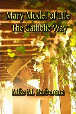 Mary Model of Life: The Catholic Way