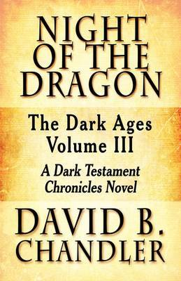 Night of the Dragon: The Dark Ages Volume III: A Dark Testament Chronicles Novel