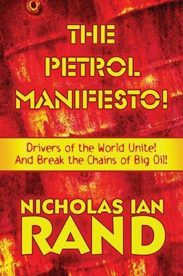 The Petrol Manifesto!: Drivers of the World Unite! and Break the Chains of Big Oil!