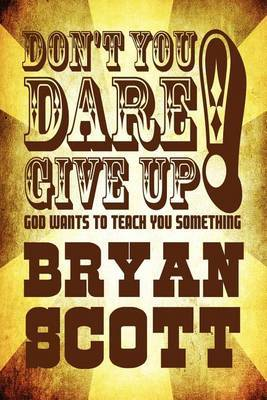 Don't You Dare Give Up! God Wants to Teach You Something