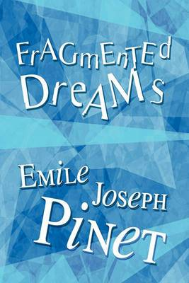 Fragmented Dreams: (A Selection of Poems by Emile Joseph Pinet)