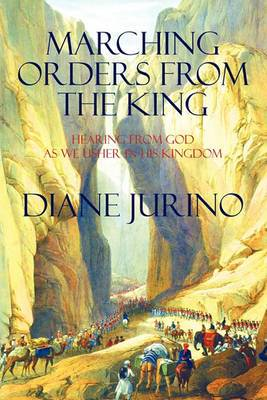 Marching Orders from the King: Hearing from God as We Usher in His Kingdom