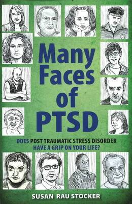 Many Faces of PTSD: Does Post Traumatic Stress Disorder Have a Grip on Your Life?