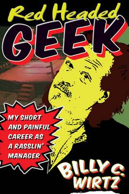 Red Headed Geek: My Short & Painful Career as a Rasslin' Manager