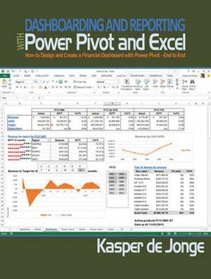 Dashboarding and Reporting with PowerPivot and Excel: How to Design and Create a Financial Dashboard with PowerPivot - End to End