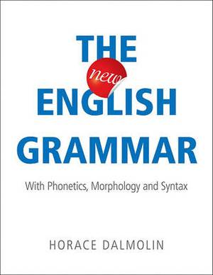 The New English Grammar: With Phonetics, Morphology and Syntax