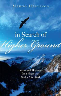In Search of Higher Ground: Poems and Messages for a Heart That Seeks After God