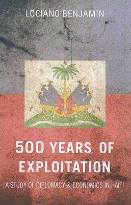 500 Years of Exploitation: A Study of Diplomacy & Economics in Haiti