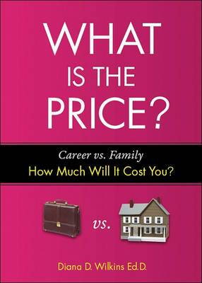 What Is the Price?: Career vs. Family: How Much Will It Cost You?