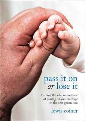 Pass It on or Lose It: Learning the Vital Importance of Passing on Your Heritage to the Next Generation