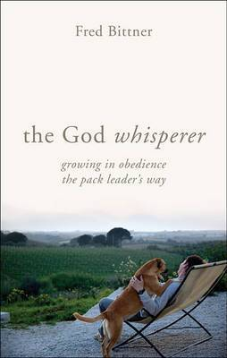 The God Whisperer: Growing in Obedience the Pack Leader's Way
