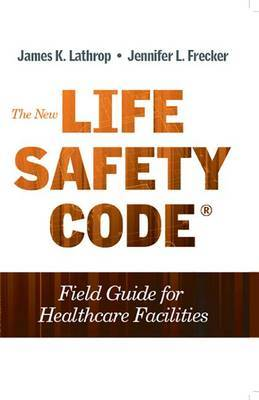 The New Life Safety Code Field Guide for Healthcare Facilities, Second Edition
