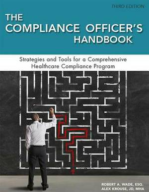 Compliance Officer's Handbook: Strategies and Tools for a Comprehensive Healthcare Compliance Program
